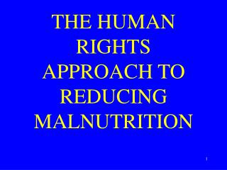 THE HUMAN RIGHTS APPROACH TO REDUCING MALNUTRITION