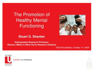 The Promotion of Healthy Mental Functioning  Stuart G. Shanker  Distinguished Research Professor  Director, Milton  Ethe