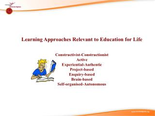 Learning Approaches Relevant to Education for Life Constructivist-Constructionist Active