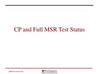 CP and Full MSR Test Status