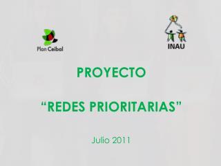 """PROYECTO """"REDES PRIORITARIAS"""" Julio 2011"""
