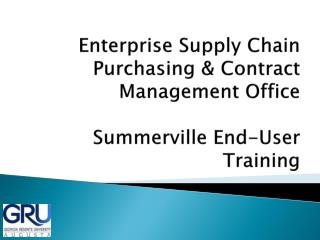 Enterprise Supply Chain Purchasing & Contract Management Office  Summerville End-User Training