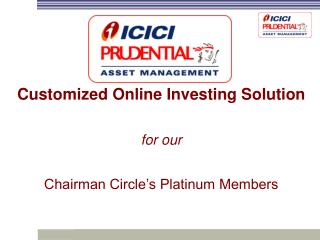 Customized Online Investing Solution for our Chairman Circle's Platinum Members
