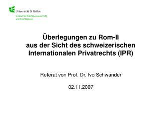 Überlegungen zu Rom-II  aus der Sicht des schweizerischen  Internationalen Privatrechts (IPR)
