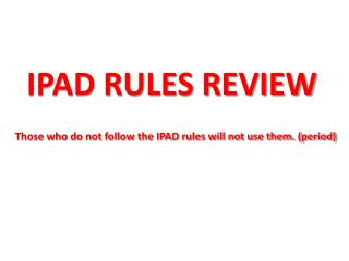 IPAD RULES REVIEW