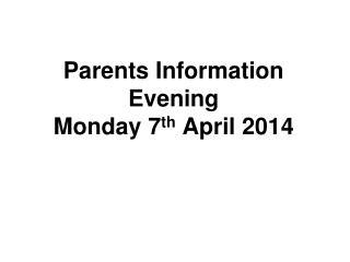 Parents Information  Evening Monday 7 th  April 2014