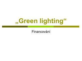 """Green lighting"""