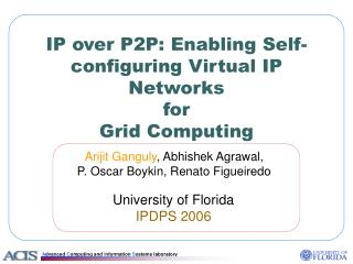 IP over P2P: Enabling Self-configuring Virtual IP Networks for Grid Computing