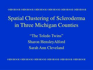 Spatial Clustering of Scleroderma in Three Michigan Counties