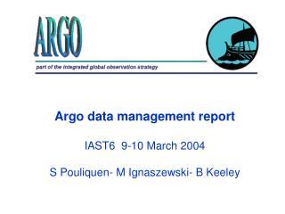 Argo data management report IAST6  9-10 March 2004 S Pouliquen- M Ignaszewski- B Keeley