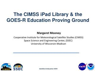 Margaret Mooney Cooperative Institute for Meteorological Satellite Studies (CIMSS)