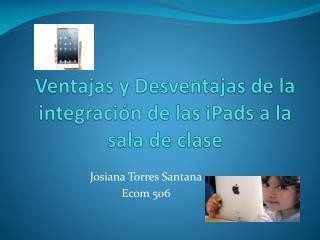 Ventajas y Desventajas de la integración de las  iPads  a la sala de clase