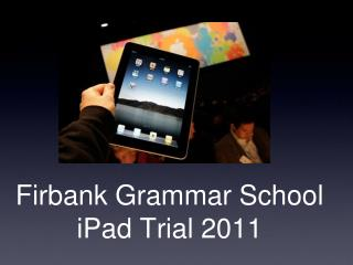 Firbank Grammar School  iPad Trial 2011