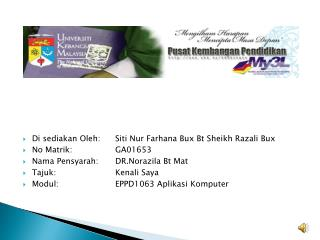 Di  sediakan Oleh :  Siti  Nur  Farhana Bux Bt  Sheikh  Razali Bux No  Matrik :        GA01653
