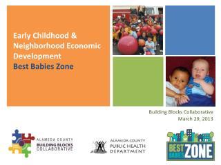 Early Childhood & Neighborhood Economic Development  Best Babies Zone