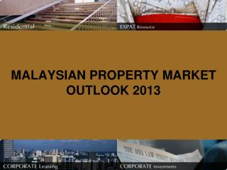 MALAYSIAN PROPERTY MARKET OUTLOOK 2013