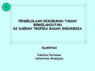 PENGELOLAAN KESUBURAN TANAH BERKELANJUTAN DI DAERAH TROPIKA BASAH INDONESIA