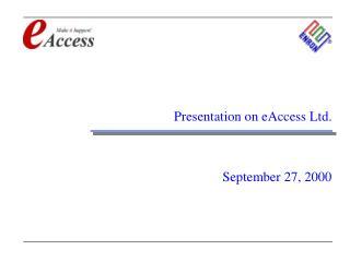 Presentation on eAccess Ltd. September 27, 2000
