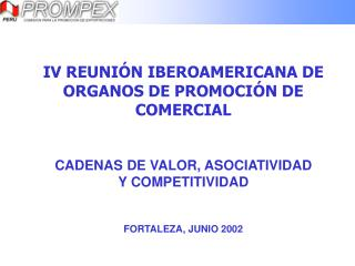 IV REUNIÓN IBEROAMERICANA DE ORGANOS DE PROMOCIÓN DE COMERCIAL CADENAS DE VALOR, ASOCIATIVIDAD