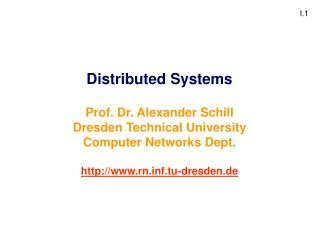 Distributed Systems Prof. Dr. Alexander Schill Dresden Technical University