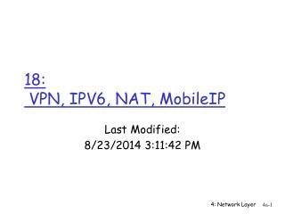 18:   VPN, IPV6, NAT, MobileIP