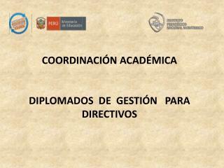 COORDINACIÓN ACADÉMICA DIPLOMADOS  DE  GESTIÓN   PARA  DIRECTIVOS