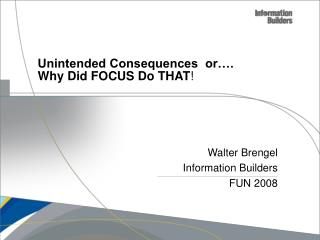 Unintended Consequences  or�. Why Did FOCUS Do THAT !