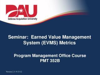 Seminar:  Earned Value Management System (EVMS) Metrics