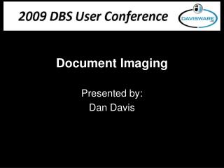 Document Imaging Presented by: Dan Davis
