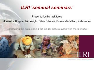 ILRI 'seminal seminars' Presentation by task force