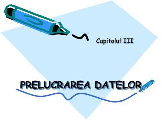 PRELUCRAREA DATELOR