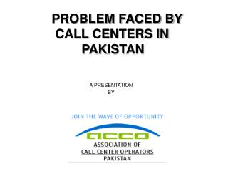 PROBLEM FACED BY   CALL CENTERS IN   PAKISTAN