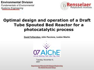 Optimal design and operation of a Draft Tube Spouted Bed Reactor for a photocatalytic process  David Follansbee, John Pa