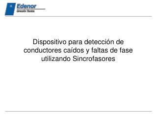Dispositivo para detecci�n de conductores ca�dos y faltas de fase utilizando Sincrofasores