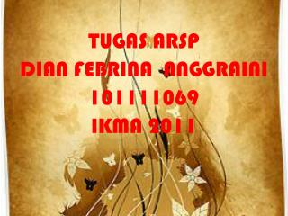 TUGAS ARSP DIAN FEBRINA  ANGGRAINI 101111069 IKMA 2011