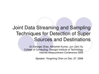 Joint Data Streaming and Sampling Techniques for Detection of Super Sources and Destinations