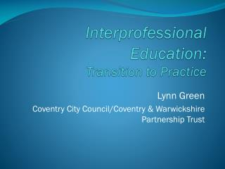 Interprofessional  Education: Transition to Practice