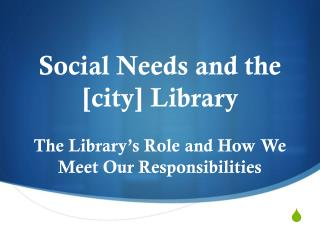 Social Needs and the [city] Library