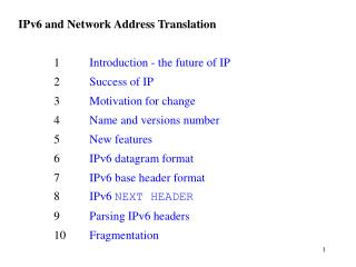 IPv6 and Network Address Translation 	1 	 Introduction - the future of IP 	2 	 Success of IP