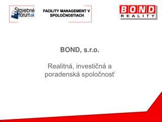 BOND, s.r.o. Realitná, investičná a poradenská spoločnosť