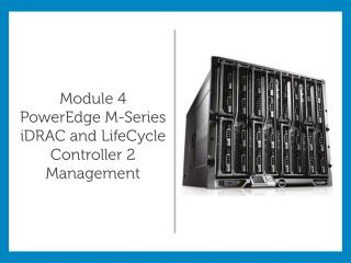 Module 4 PowerEdge M-Series  iDRAC  and  LifeCycle  Controller 2 Management