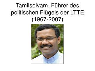 Tamilselvam, Führer des politischen Flügels der LTTE (1967-2007)