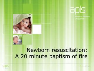 Newborn resuscitation:  A 20 minute baptism of fire