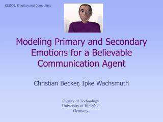 Modeling Primary and Secondary Emotions for a Believable Communication Agent