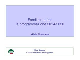 Fondi strutturali  la programmazione 2014-2020 Giulia Tavernese