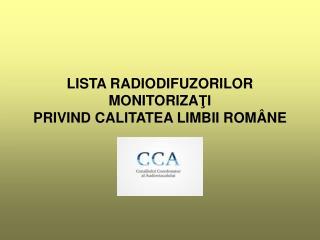 LISTA RADIODIFUZORILOR MONITORIZA ŢI PRIVIND CALITATEA LIMBII ROMÂNE