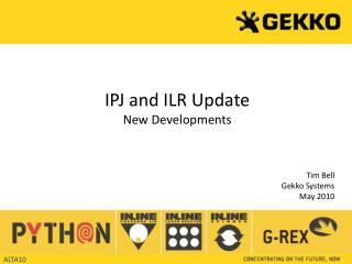 IPJ and ILR Update New Developments Tim Bell Gekko Systems May 2010
