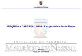 PESQUISA – CARNAVAL  2014: A expectativa do recifense