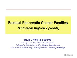 Familial Pancreatic Cancer Families (and other high-risk people)