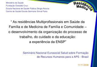 """"""" As residências Multiprofissionais em Saúde da Família e de Medicina de Família e Comunidade –"""